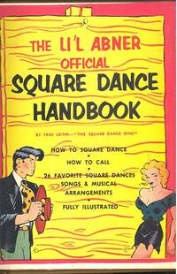 The Li'l Abner official square dance handbook : easy-to-learn steps, calls, games, profit-making ideas, music, and illustrations.