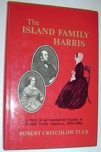 The Island family Harris: Letters of an immigrant family in British North America, 1856-1866