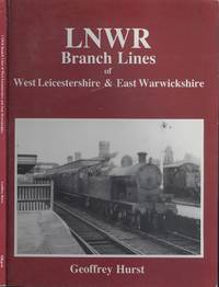 LNWR Branch Lines of West Leicestershire and East Warwickshire