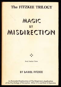 Magic by Misdirection:  An Extended Explanation of The Magician's Application of the Psychology of Deception, What it Is and How It Operates