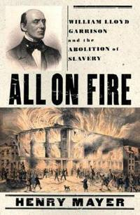 All on Fire : William Lloyd Garrison and the Abolition of American Slavery