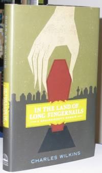 In the Land of Long Fingernails:  A Gravedigger's Memoir