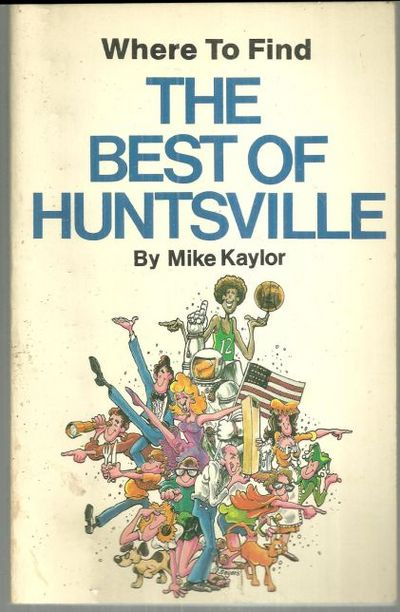 WHERE TO FIND THE BEST OF HUNTSVILLE, Kaylor, Mike