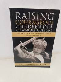 Raising Courageous Children In a Cowardly Culture: The Battle for the Hearts and Minds of Our Children by  Michelle A. [Contributor]  James L.; Capra - Paperback - 2017-04-11 - from Renee Scriver and Biblio.com