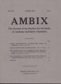 Ambix. The Journal of the Society for the History of Alchemy and Early Chemistry Vol. XXI, No. 1. March, 1974