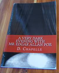 A Very Dark Evening With Mr. Edgar Allan Poe: Five classic tales adapted for the stage by  D Chapelle - Paperback - 2012 - from Defunct Books and Biblio.com
