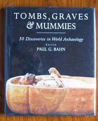 Tombs, Graves and Mummies: 50 Discoveries in World Archaeology