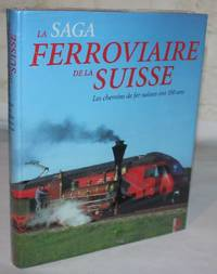 La saga ferroriaire de la Suisse: 150 ans de chemin de fer suisse