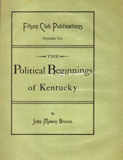 Louisville: John P. Morton and Company, Printers to the Filson Club, 1889. First Edition. Soft cover...