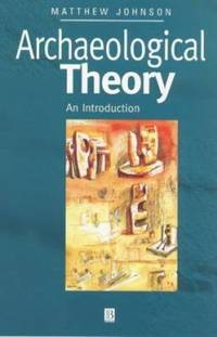 Archaeological Theory : An Introduction by Matthew Johnson - Paperback - 1999 - from ThriftBooks and Biblio.com