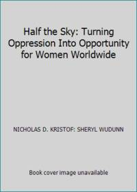 Half the Sky: Turning Oppression Into Opportunity for Women Worldwide by NICHOLAS D. KRISTOF: SHERYL WUDUNN - 2009