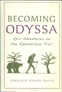 Becoming Odyssa: Epic Adventures On The Appalachian Trail by  Jennifer Pharr Davis - Signed First Edition - 2010 - from Chris Hartmann, Bookseller and Biblio.com