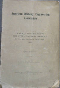 image of American Railway Engineering Association : General Specifications for Steel Railway Bridges - For Fixed Spans Less than 300 Feet in Length 1920