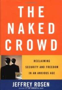 The Naked Crowd: Reclaiming Security and Freedom in an Anxious Age