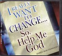 I Really Want to Change ... So, Help Me God : Audio Cassette
