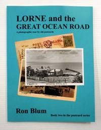Lorne and the Great Ocean Road A photographic tour by old postcards. (Signed copy) by  Ron (written and compiled by) Blum - Paperback - Signed First Edition - [2020] - from Adelaide Booksellers (SKU: BIB313676)