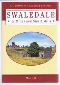 Swaledale, Its Mines and Smelt Mills