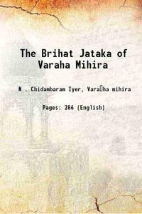 The Brihat Jataka of Varaha Mihira 1885 [Hardcover]