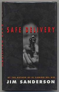 Safe Delivery by  Jim SANDERSON - Signed First Edition - 2000 - from Between the Covers- Rare Books, Inc. ABAA (SKU: 304219)