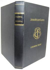 image of JOSHUA WILLIAM CALDWELL.  A MEMORIAL VOLUME.  CONTAINING HIS BIOGRAPHY, WRITINGS AND ADDRESSES.  Prepared and edited by a Committee of the Irving Club of Knoxville, Tennessee