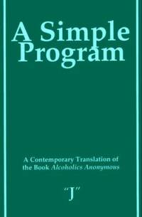 A Simple Program : A Contemporary Translation of the Book Alcoholics Anonymous