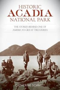 Historic Acadia National Park: The Stories Behind One of America\'s Great Treasures