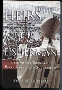 Heirs of the Fisherman  Behind the Scenes of Papal Death and Succession