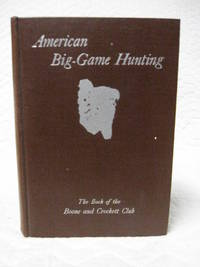 American Big Game Hunting the book of the Boone and Crockett Club