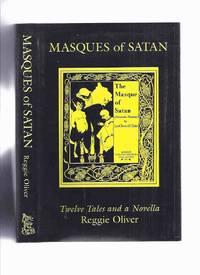 Masques of Satan: Twelve Tales and a Novells -by Reggie Oliver  / Ash Tree Press