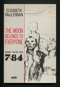 The Moon Belongs to Everyone: Making Theatre with 7:84 [*SIGNED*]