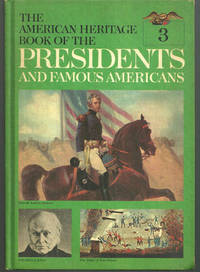 AMERICAN HERITAGE BOOK OF THE PRESIDENTS AND FAMOUS AMERICANS John Quincy Adams, Andrew Jackson and Martin Van Buren, American Heritage