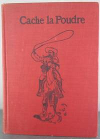 Cache la Poudre: The Romance of Tenderfoot in the Days of Custer