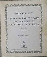 A BIBLIOGRAPHY OF SELECTED EARLY BOOKS AND PAMPHLETS RELATING TO AUSTRALIA 1610-1880.