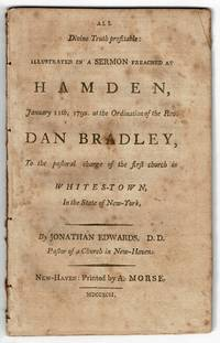 All divine truth profitable: illustrated in a sermon preached at Hamden, January 11th, 1792. at the ordination of the Rev. Dan Bradley, to the pastoral charge of the First Church in Whites-Town, in the state of New-York