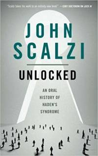 Unlocked: An Oral History of Haden's Syndrome by  John Scalzi - Paperback - 2018 - from Amazing Bookshelf, LLC and Biblio.co.uk