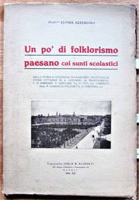 Un Po' Di Folklorismo Paesano Coi Sunti Scolastici by  Elvira Azzeruoli - Paperback - 1st Edition - 1934 - from Ken Jackson and Biblio.co.uk