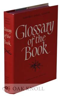 GLOSSARY OF THE BOOK, TERMS USED IN PAPER-MAKING, PRINTING BOOKBINDING AND PUBLISHING WITH NOTES ON ILLUMINATED MANUSCRIPTS, BIBLIOPHILES, PRIVATE PRESSES AND PRINTING SOCIETIES