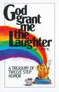 God Grant Me the Laughter : A Treasury of Twelve Step Humor