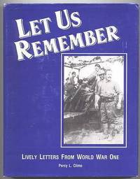 LET US REMEMBER:  LIVELY LETTERS FROM WORLD WAR ONE.  (INCLUDING A REPRINT OF 'WITH THE FIRST CANADIAN CONTINGENT.)