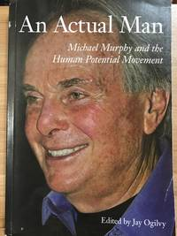 AN ACTUAL MAN: Michael Murphy and the Human Potential Movement