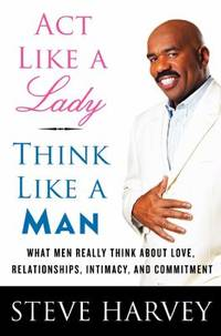 Act Like a Lady, Think Like a Man: What Men Really Think About Love, Relationships, Intimacy, and...