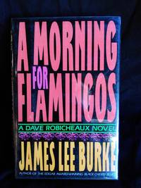 MORNING FOR FLAMINGOS by  James Lee BURKE - Signed First Edition - 1990 - from Mutiny Information Cafe (SKU: 126414)