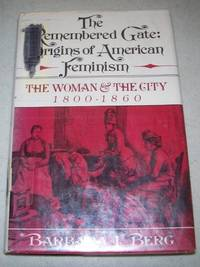 image of The Remembered Gate: Origins of American Feminism, the Woman and the City 1800-1860 (The Urban Life in America Series)