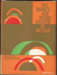 The Bronze Age Round Barrow In Britain