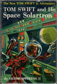 Tom Swift and His Space Solartron (Tom Swift Number 13) by  Victor Appleton II - Hardcover - Early Reprint - 1958 - from Clausen Books, RMABA and Biblio.com