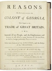 Reasons for Establishing the Colony of Georgia, with regard to the trade of Great Britain, the increase of our people, and the employment and support it will afford to great numbers of our own poor, as well as foreign persecuted protestants. With some account of the country, and the design of the trustees ... the Second Edition