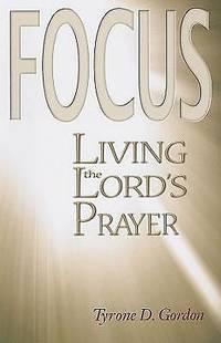 F. O. C. U. S : Living the Lord's Prayer