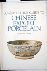 A Winterthur Guide to Chinese Export Porcelain / Arlene M. Palmer