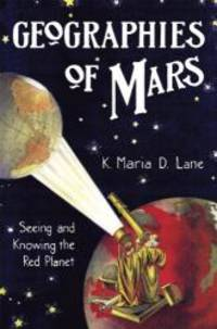 Geographies of Mars: Seeing and Knowing the Red Planet by K. Maria D. Lane - Hardcover - 2010-06-01 - from Books Express (SKU: 0226470784)