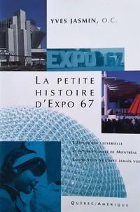 La petite histoire d'Expo 67. L'Expo 67 comme vous ne l'avez jamais vue